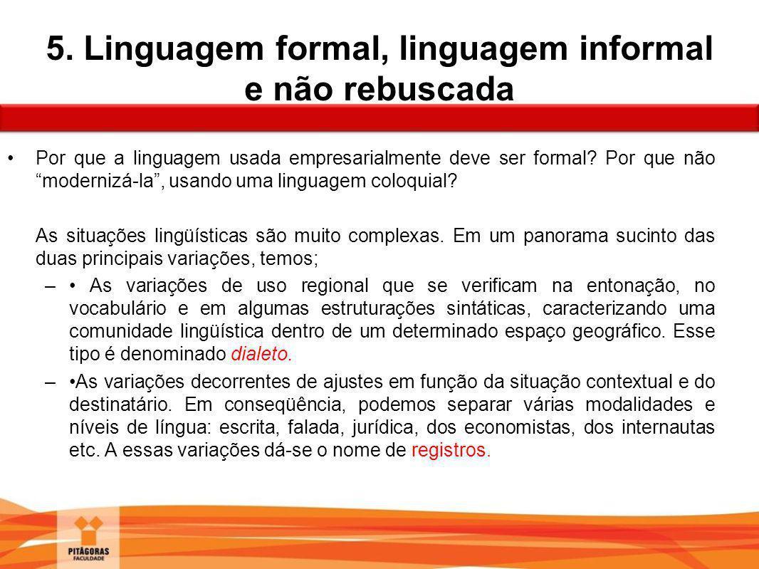 """5. Linguagem formal, linguagem informal e não rebuscada Por que a linguagem usada empresarialmente deve ser formal? Por que não """"modernizá-la"""", usando"""