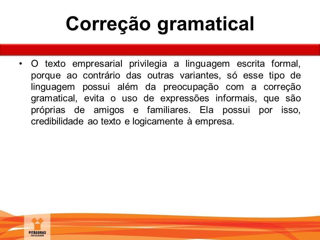 Correção gramatical O texto empresarial privilegia a linguagem escrita formal, porque ao contrário das outras variantes, só esse tipo de linguagem pos