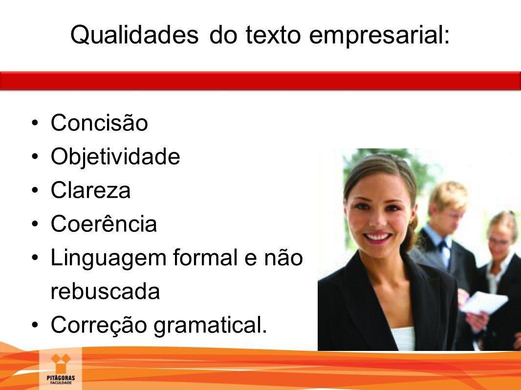 Qualidades do texto empresarial: Concisão Objetividade Clareza Coerência Linguagem formal e não rebuscada Correção gramatical.