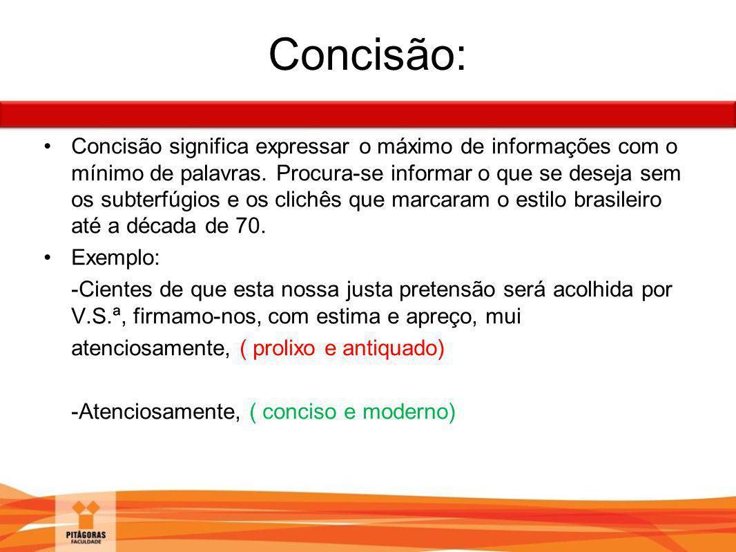 Concisão: Concisão significa expressar o máximo de informações com o mínimo de palavras. Procura-se informar o que se deseja sem os subterfúgios e os