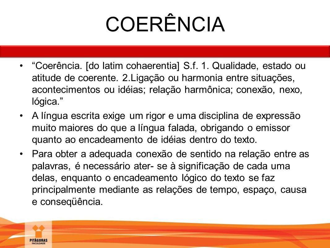 """COERÊNCIA """"Coerência. [do latim cohaerentia] S.f. 1. Qualidade, estado ou atitude de coerente. 2.Ligação ou harmonia entre situações, acontecimentos o"""