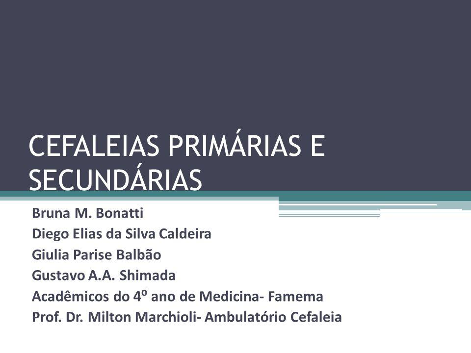 CEFALEIAS PRIMÁRIAS E SECUNDÁRIAS Bruna M.