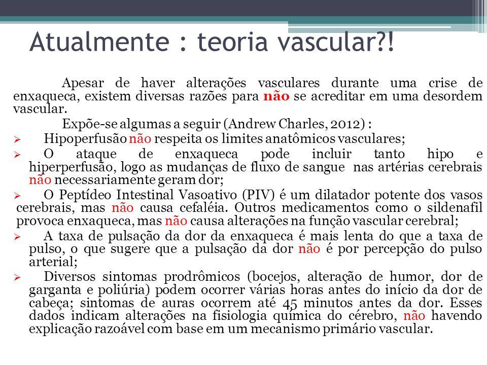 Atualmente : teoria vascular?.