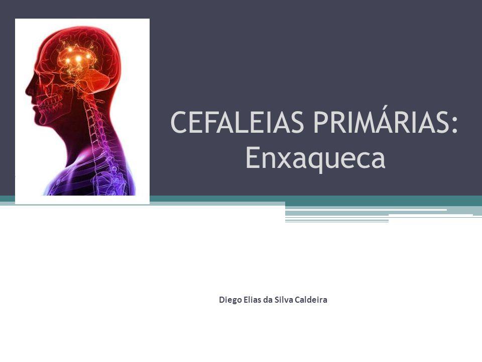 CEFALEIAS PRIMÁRIAS: Enxaqueca Diego Elias da Silva Caldeira