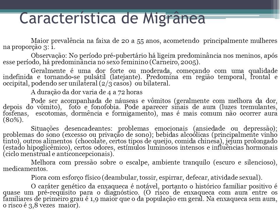 Característica de Migrânea Maior prevalência na faixa de 20 a 55 anos, acometendo principalmente mulheres na proporção 3: 1.