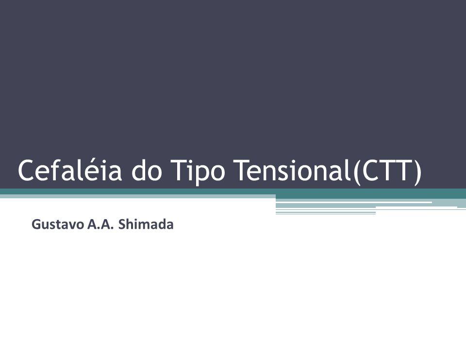 Cefaléia do Tipo Tensional(CTT) Gustavo A.A. Shimada