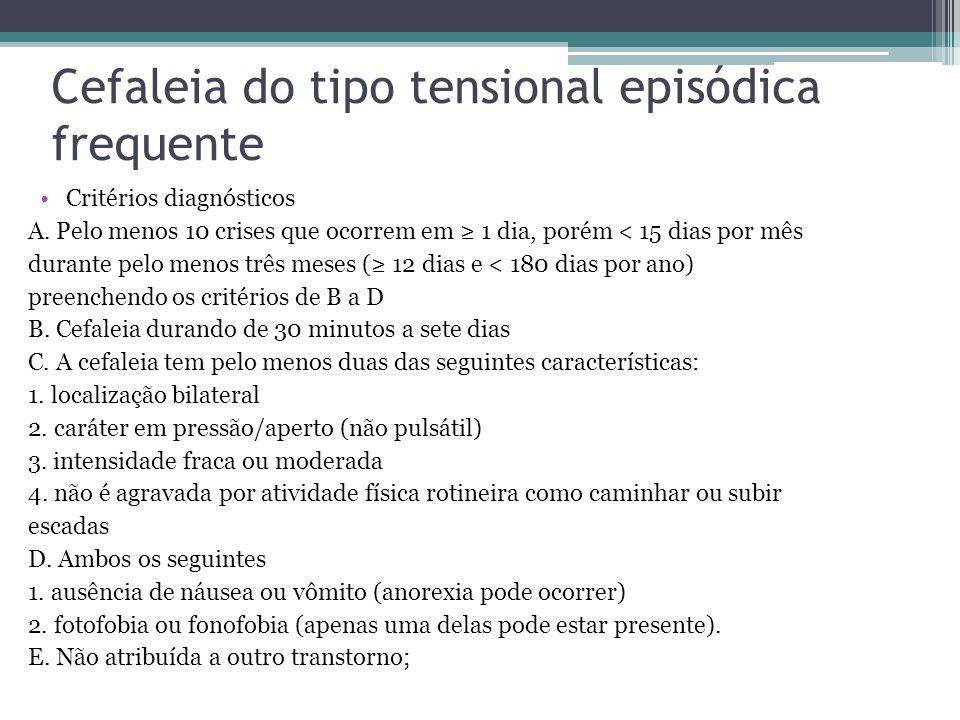 Cefaleia do tipo tensional episódica frequente Critérios diagnósticos A.