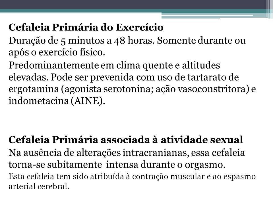 Cefaleia Primária do Exercício Duração de 5 minutos a 48 horas.
