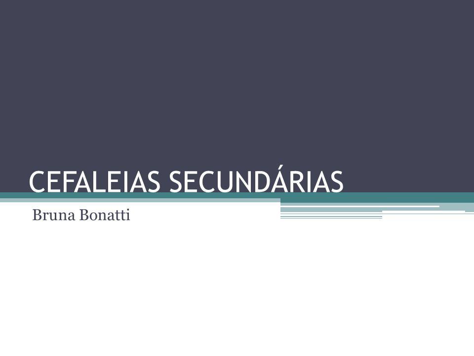 CEFALEIAS SECUNDÁRIAS Bruna Bonatti