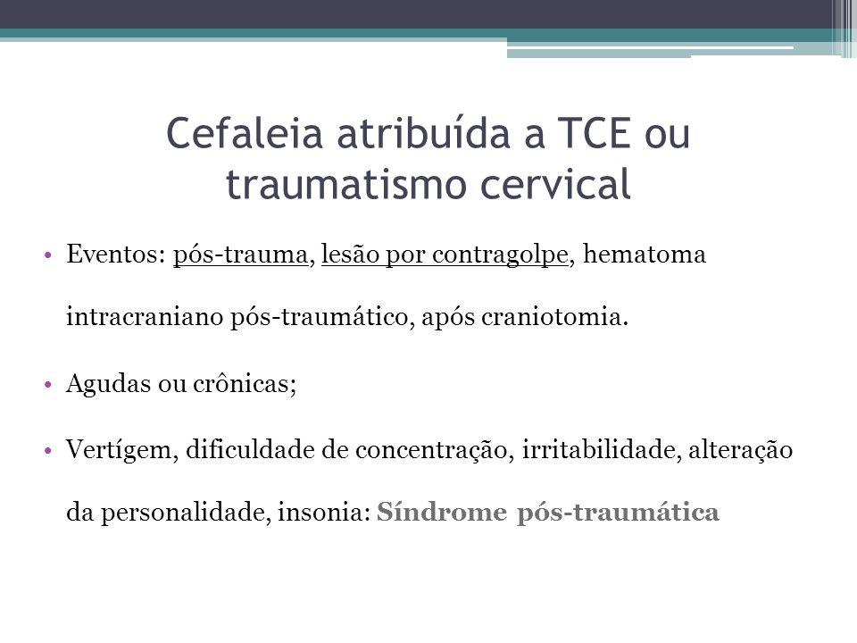 Cefaleia atribuída a TCE ou traumatismo cervical Eventos: pós-trauma, lesão por contragolpe, hematoma intracraniano pós-traumático, após craniotomia.