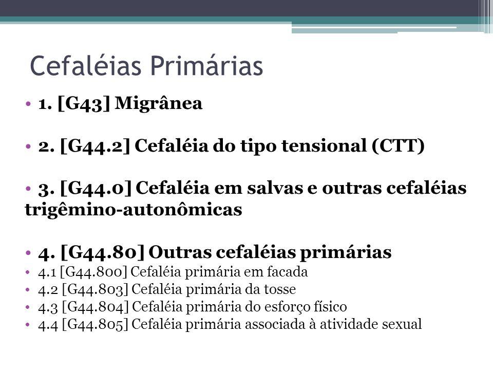 Cefaléias Primárias 1.[G43] Migrânea 2. [G44.2] Cefaléia do tipo tensional (CTT) 3.