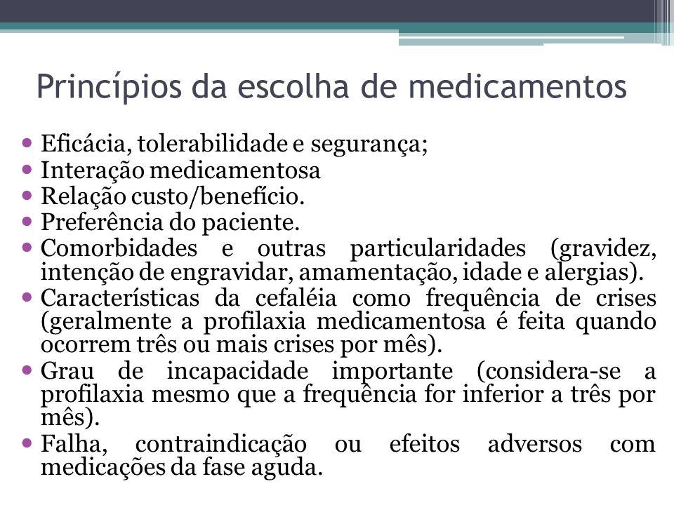 Princípios da escolha de medicamentos Eficácia, tolerabilidade e segurança; Interação medicamentosa Relação custo/benefício.