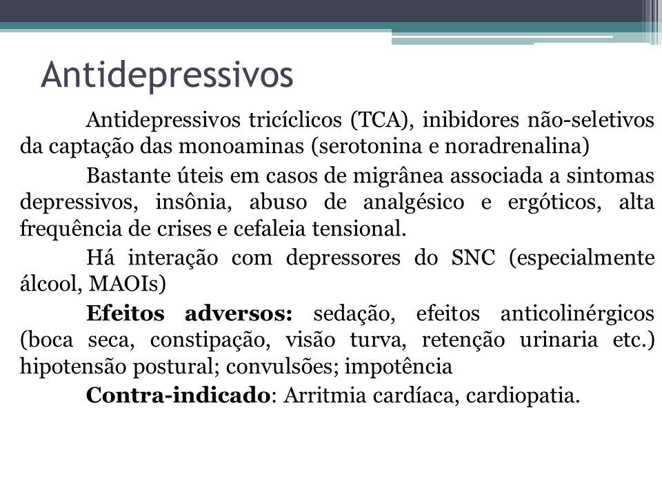 Antidepressivos Antidepressivos tricíclicos (TCA), inibidores não-seletivos da captação das monoaminas (serotonina e noradrenalina) Bastante úteis em casos de migrânea associada a sintomas depressivos, insônia, abuso de analgésico e ergóticos, alta frequência de crises e cefaleia tensional.
