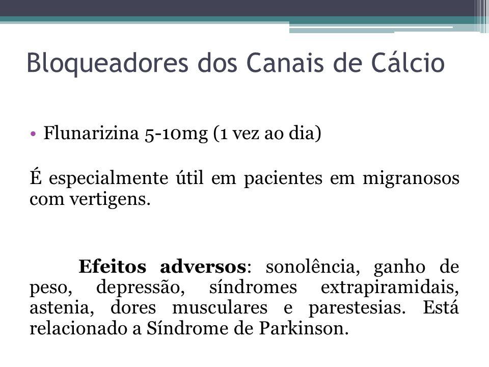 Bloqueadores dos Canais de Cálcio Flunarizina 5-10mg (1 vez ao dia) É especialmente útil em pacientes em migranosos com vertigens.