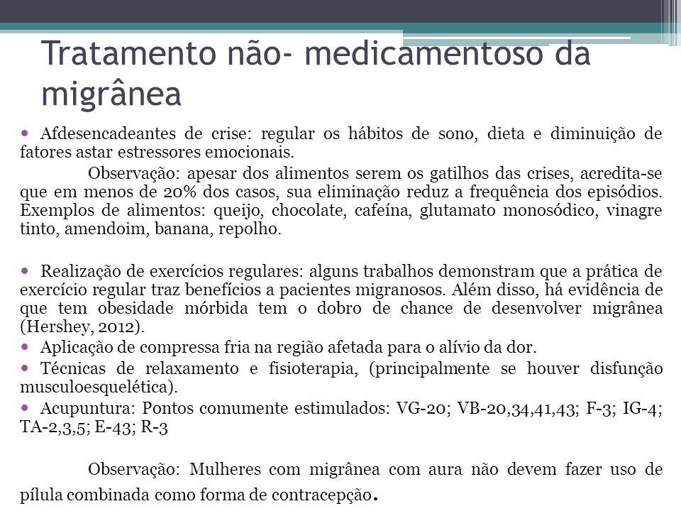 Tratamento não- medicamentoso da migrânea Afdesencadeantes de crise: regular os hábitos de sono, dieta e diminuição de fatores astar estressores emocionais.