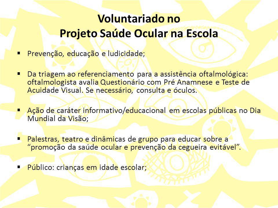Voluntariado no Projeto Saúde Ocular na Escola  Prevenção, educação e ludicidade;  Da triagem ao referenciamento para a assistência oftalmológica: o
