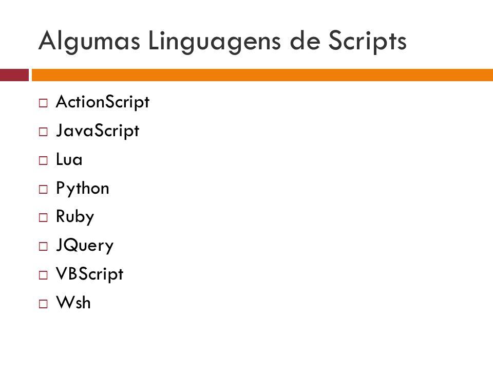 Algumas Linguagens de Scripts  ActionScript  JavaScript  Lua  Python  Ruby  JQuery  VBScript  Wsh