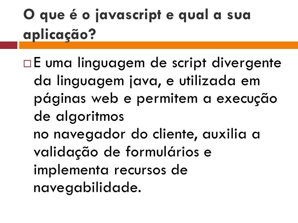 O que é o javascript e qual a sua aplicação.