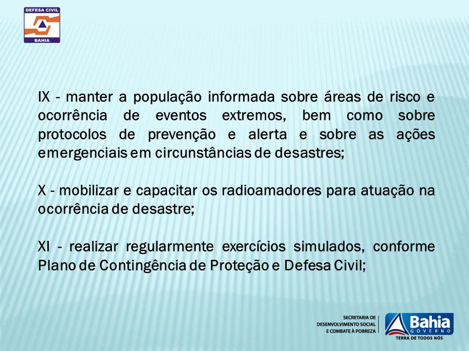 IX - manter a população informada sobre áreas de risco e ocorrência de eventos extremos, bem como sobre protocolos de prevenção e alerta e sobre as aç