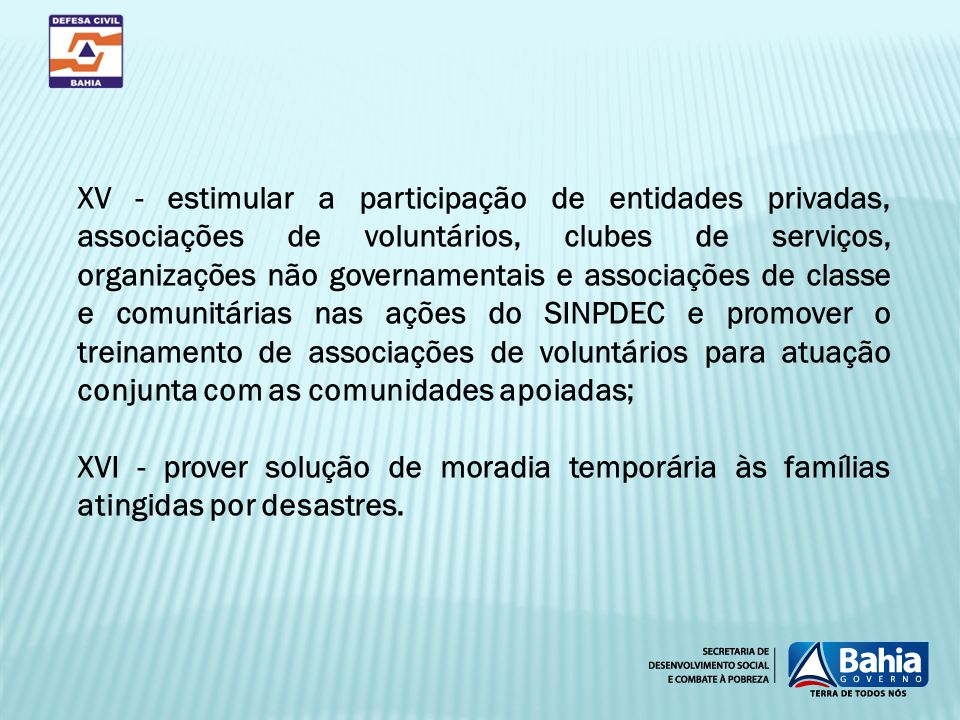 XV - estimular a participação de entidades privadas, associações de voluntários, clubes de serviços, organizações não governamentais e associações de