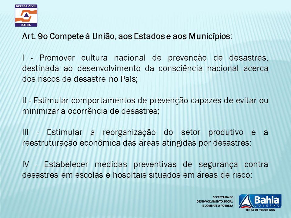 Art. 9o Compete à União, aos Estados e aos Municípios: I - Promover cultura nacional de prevenção de desastres, destinada ao desenvolvimento da consci
