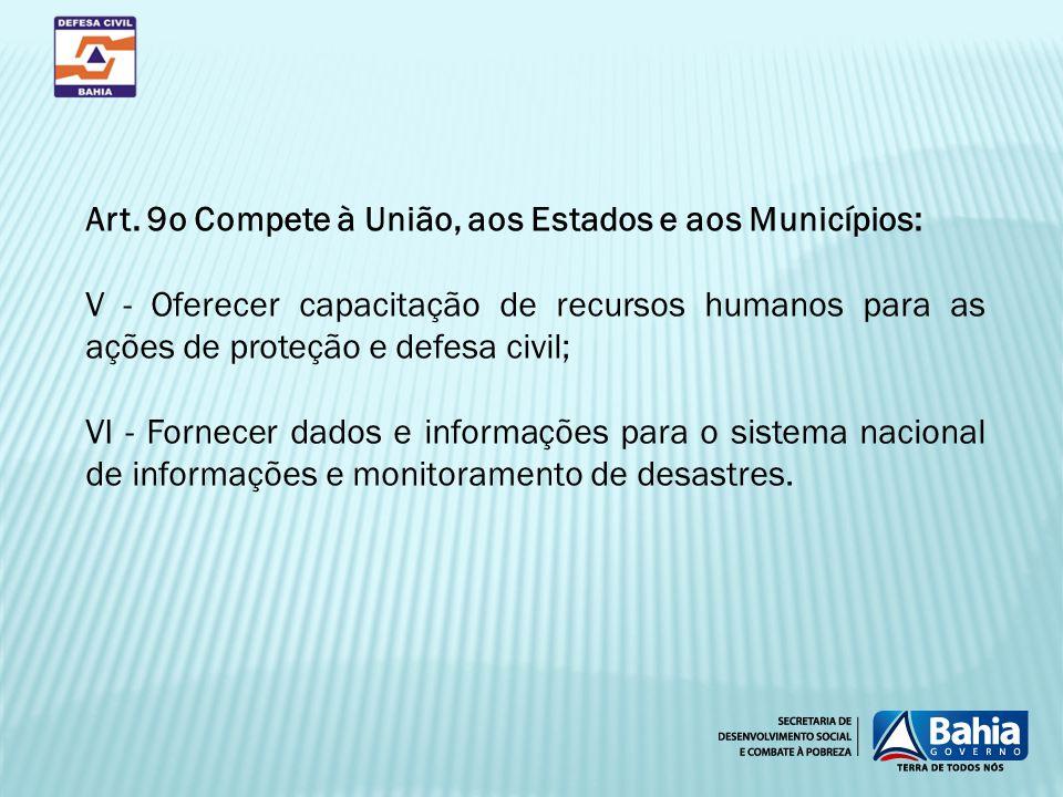 Art. 9o Compete à União, aos Estados e aos Municípios: V - Oferecer capacitação de recursos humanos para as ações de proteção e defesa civil; VI - For