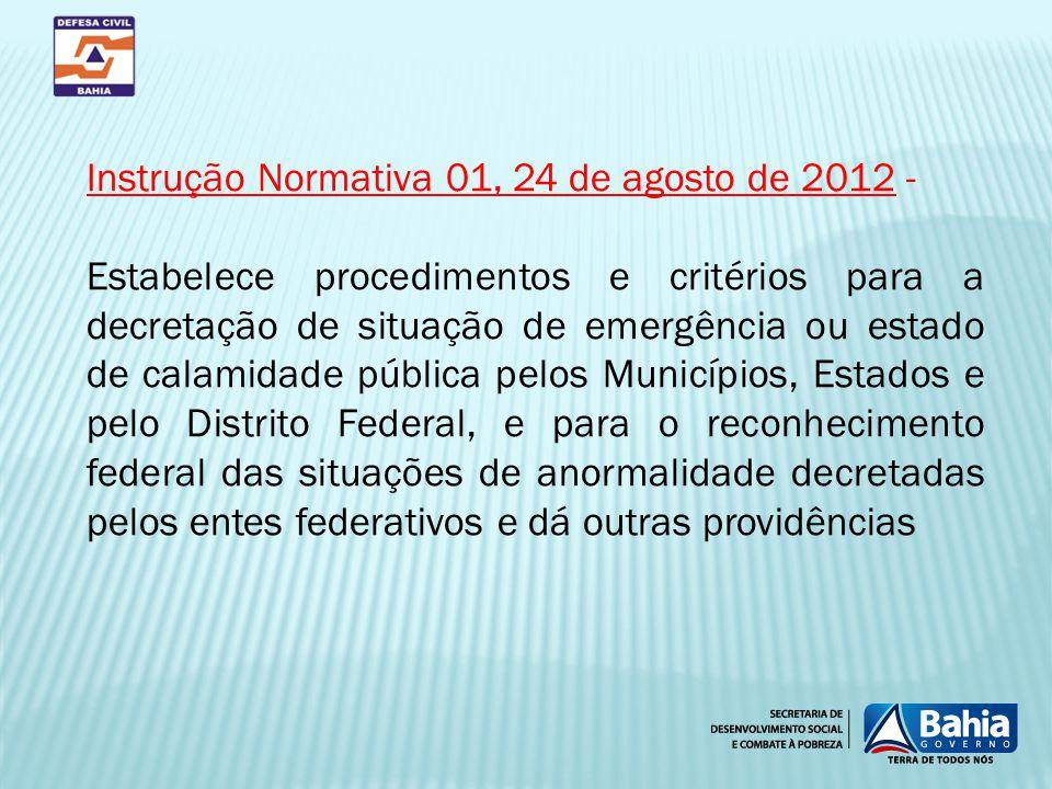 Instrução Normativa 01, 24 de agosto de 2012 - Estabelece procedimentos e critérios para a decretação de situação de emergência ou estado de calamidad