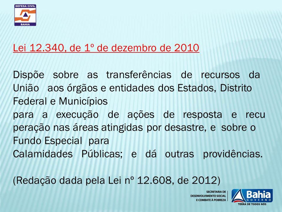 Lei 12.340, de 1º de dezembro de 2010 Dispõe sobre as transferências de recursos da União aos órgãos e entidades dos Estados, Distrito Federal e Munic