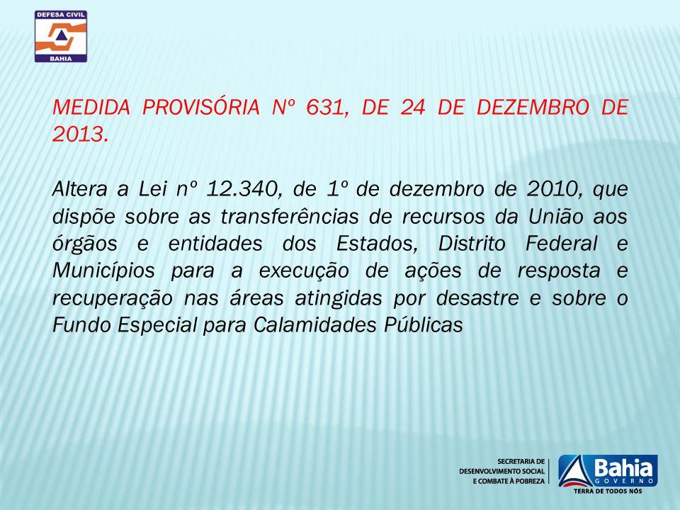 MEDIDA PROVISÓRIA Nº 631, DE 24 DE DEZEMBRO DE 2013. Altera a Lei nº 12.340, de 1º de dezembro de 2010, que dispõe sobre as transferências de recursos
