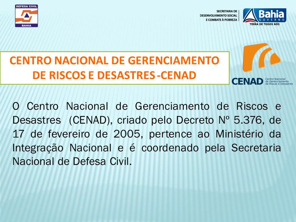 O Centro Nacional de Gerenciamento de Riscos e Desastres (CENAD), criado pelo Decreto Nº 5.376, de 17 de fevereiro de 2005, pertence ao Ministério da