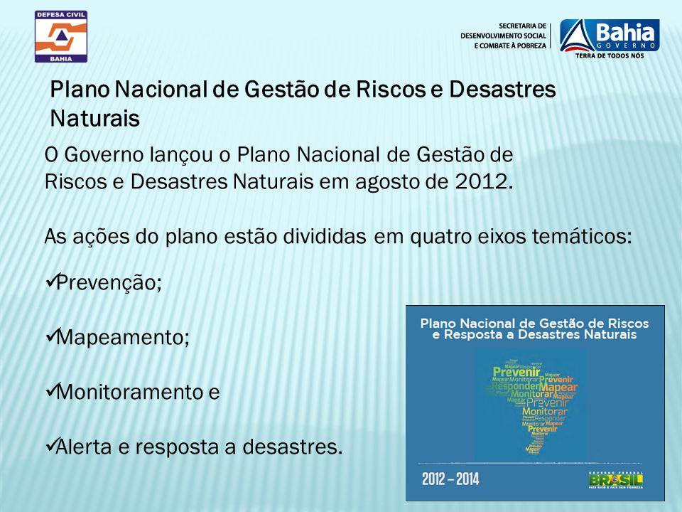 O Governo lançou o Plano Nacional de Gestão de Riscos e Desastres Naturais em agosto de 2012. As ações do plano estão divididas em quatro eixos temáti