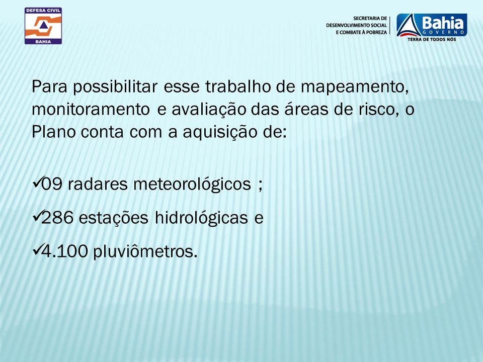 Para possibilitar esse trabalho de mapeamento, monitoramento e avaliação das áreas de risco, o Plano conta com a aquisição de: 09 radares meteorológic