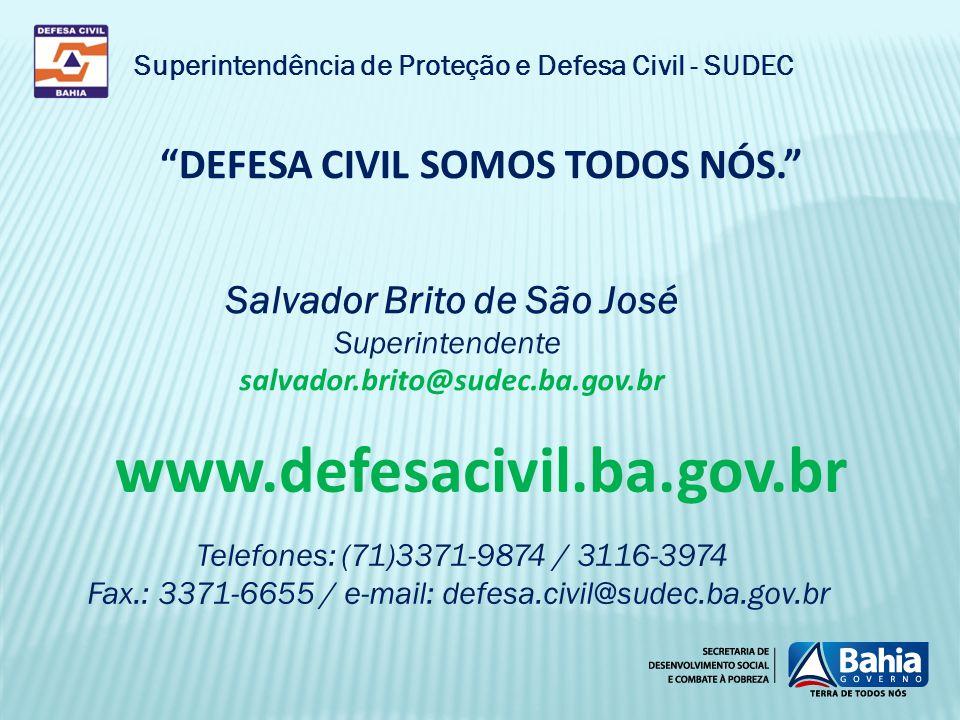 """www.defesacivil.ba.gov.br """"DEFESA CIVIL SOMOS TODOS NÓS."""" Telefones: (71)3371-9874 / 3116-3974 Fax.: 3371-6655 / e-mail: defesa.civil@sudec.ba.gov.br"""