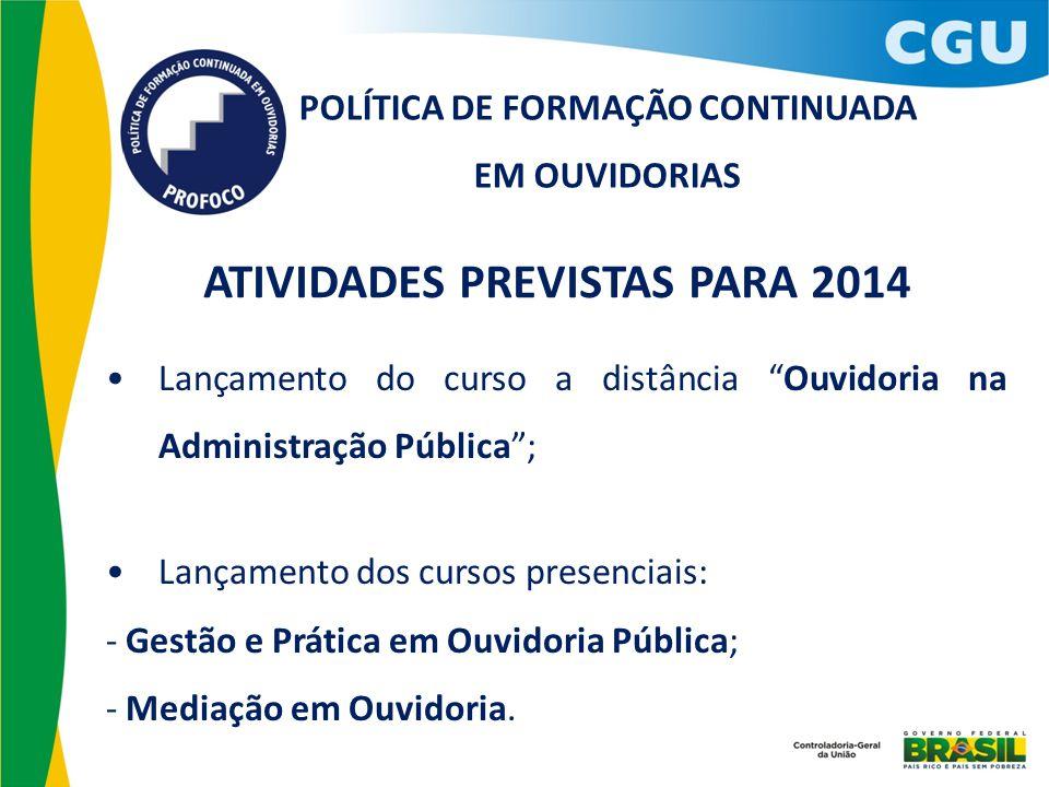 """POLÍTICA DE FORMAÇÃO CONTINUADA EM OUVIDORIAS ATIVIDADES PREVISTAS PARA 2014 Lançamento do curso a distância """"Ouvidoria na Administração Pública""""; Lan"""