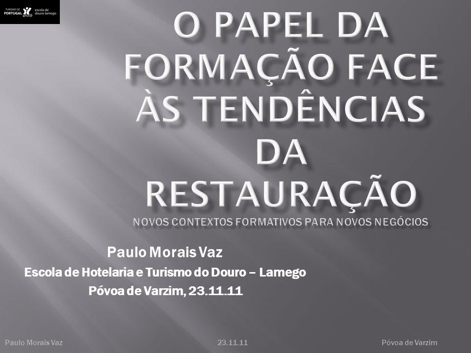 Paulo Morais Vaz23.11.11Póvoa de Varzim Paulo Morais Vaz Escola de Hotelaria e Turismo do Douro – Lamego Póvoa de Varzim, 23.11.11