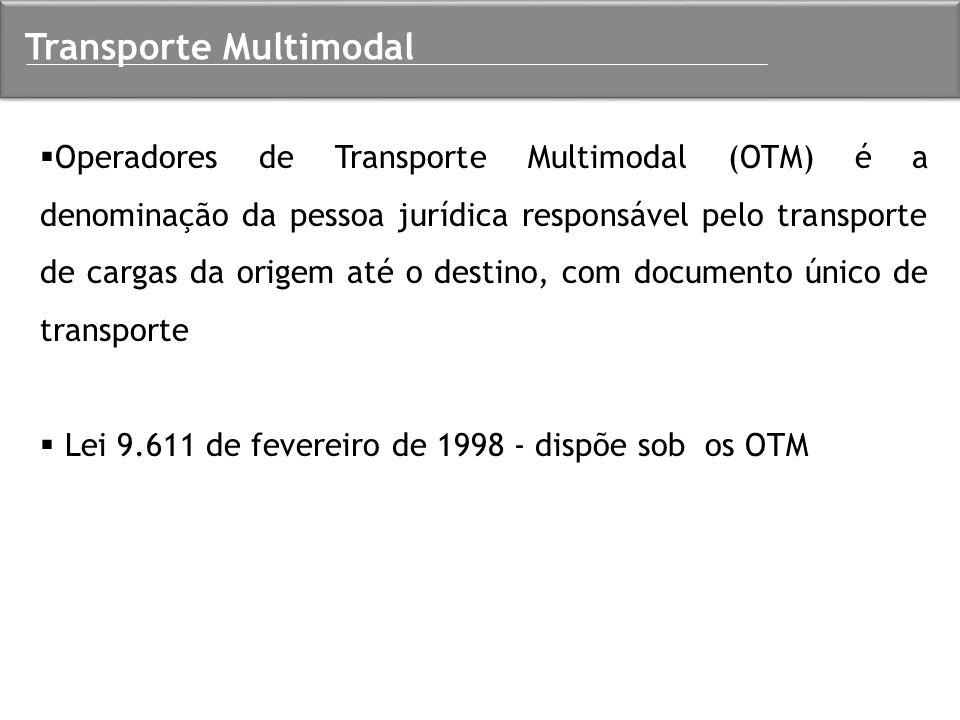  Operadores de Transporte Multimodal (OTM) é a denominação da pessoa jurídica responsável pelo transporte de cargas da origem até o destino, com docu