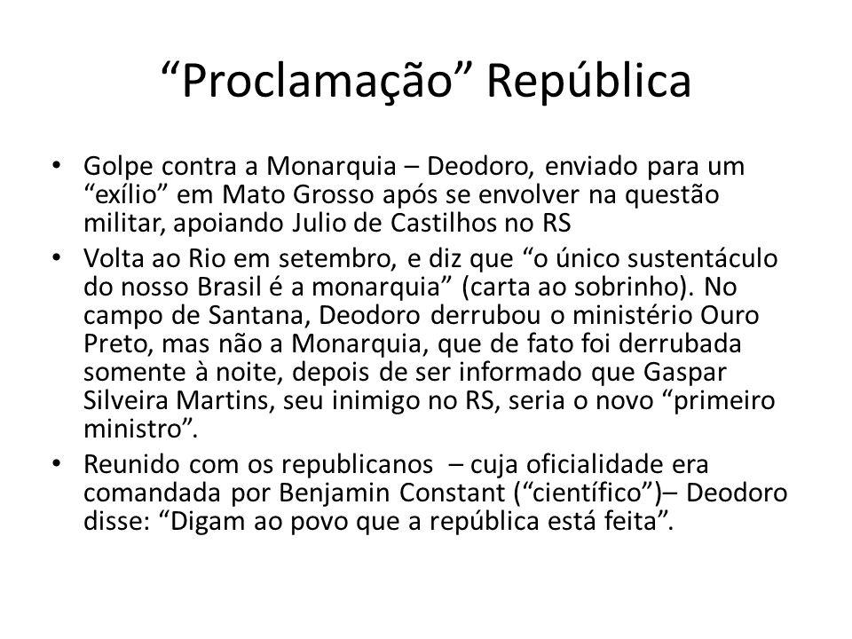"""""""Proclamação"""" República Golpe contra a Monarquia – Deodoro, enviado para um """"exílio"""" em Mato Grosso após se envolver na questão militar, apoiando Juli"""