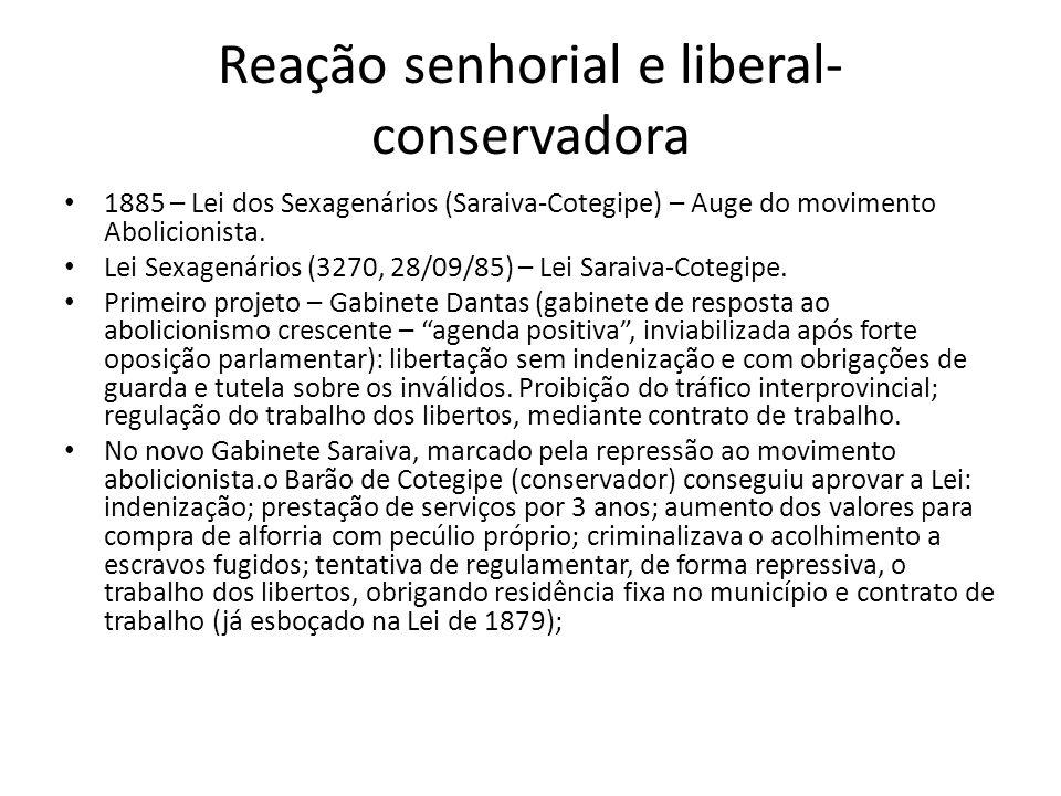 Reação senhorial e liberal- conservadora 1885 – Lei dos Sexagenários (Saraiva-Cotegipe) – Auge do movimento Abolicionista. Lei Sexagenários (3270, 28/