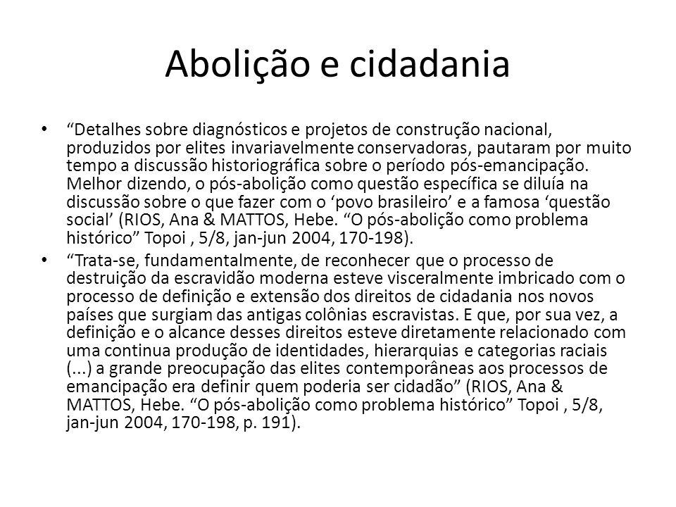 Debates historiográficos – abolicionismo e pós-abolicionismo Abolicionismo – negócio de brancos para brancos , interesses de classe com ideário liberal (Escola Sociológica Paulista).