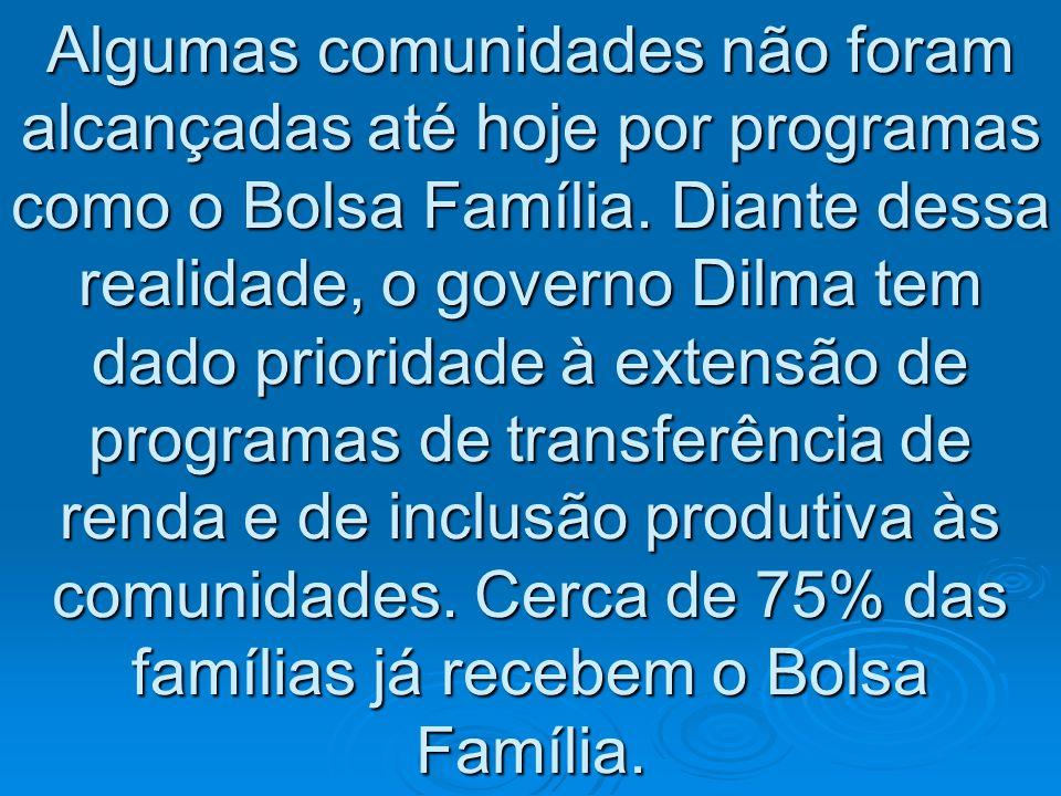 Algumas comunidades não foram alcançadas até hoje por programas como o Bolsa Família.