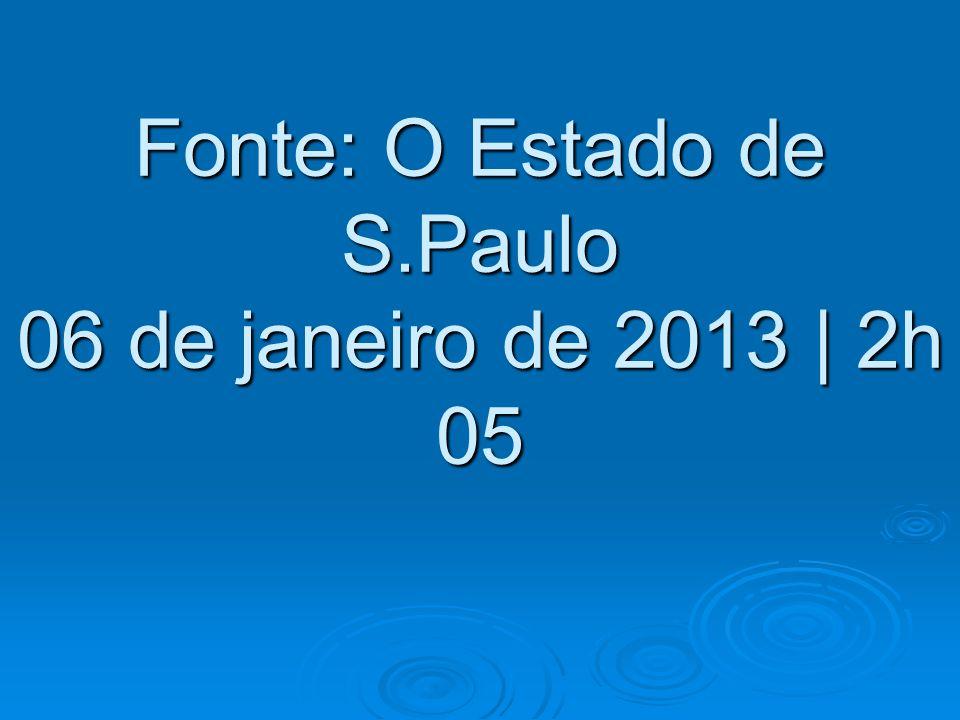 Fonte: O Estado de S.Paulo 06 de janeiro de 2013 | 2h 05 Fonte: O Estado de S.Paulo 06 de janeiro de 2013 | 2h 05