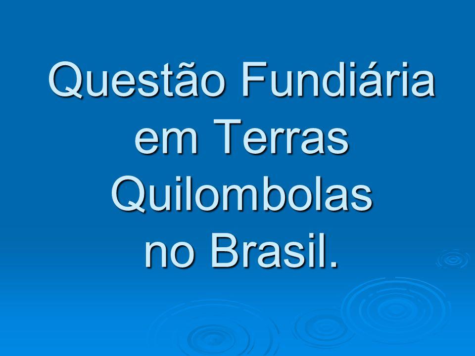 Questão Fundiária em Terras Quilombolas no Brasil.