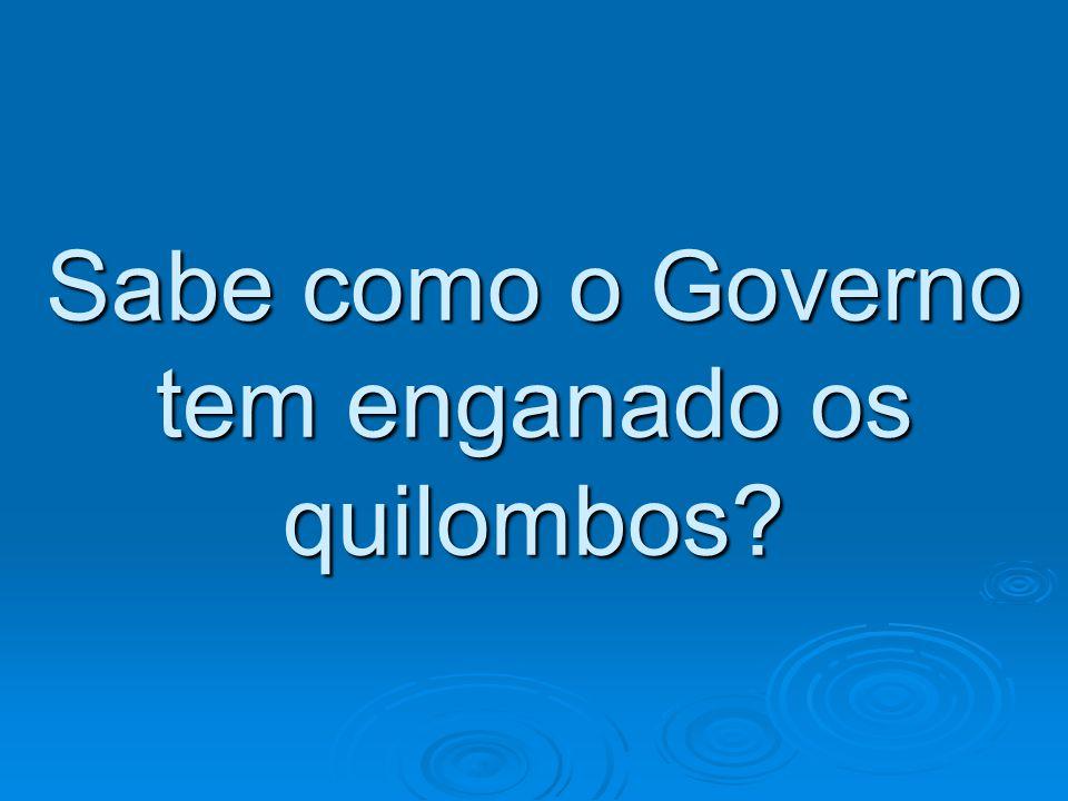 Sabe como o Governo tem enganado os quilombos?