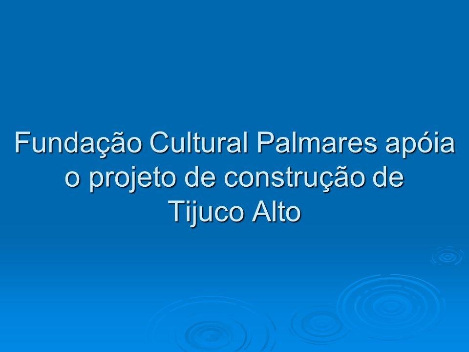 Fundação Cultural Palmares apóia o projeto de construção de Tijuco Alto