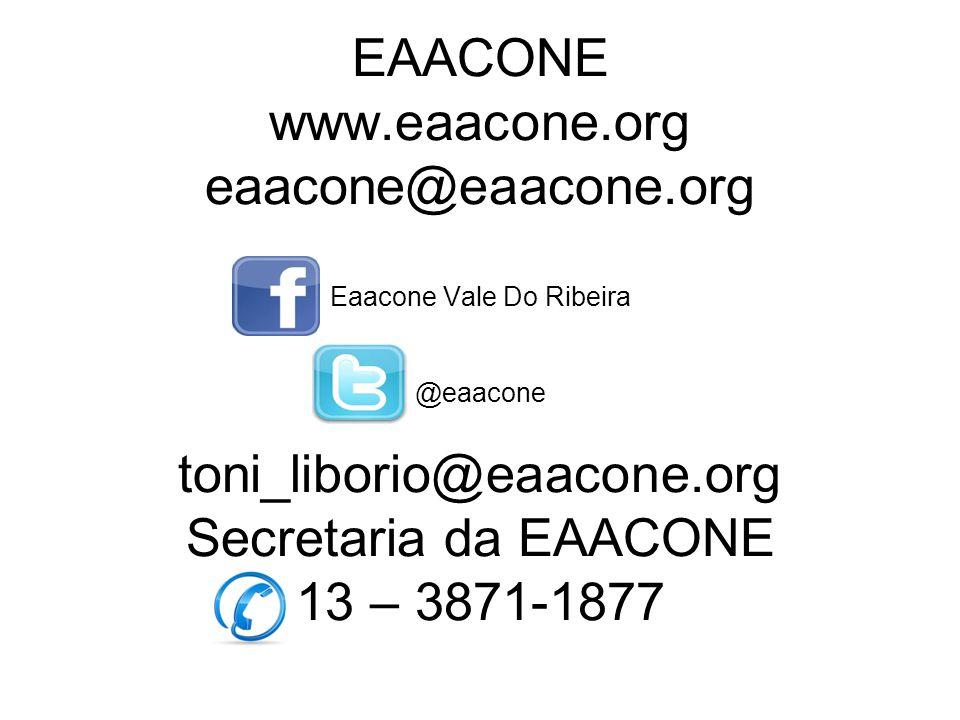 EAACONE www.eaacone.org eaacone@eaacone.org Eaacone Vale Do Ribeira @eaacone toni_liborio@eaacone.org Secretaria da EAACONE 13 – 3871-1877