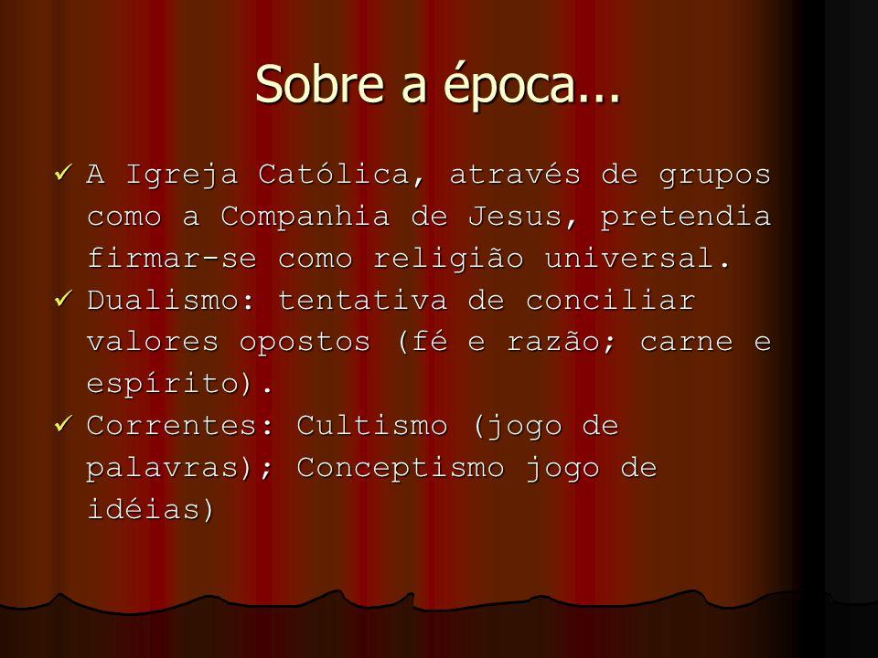 Sobre a época... A Igreja Católica, através de grupos A Igreja Católica, através de grupos como a Companhia de Jesus, pretendia firmar-se como religiã