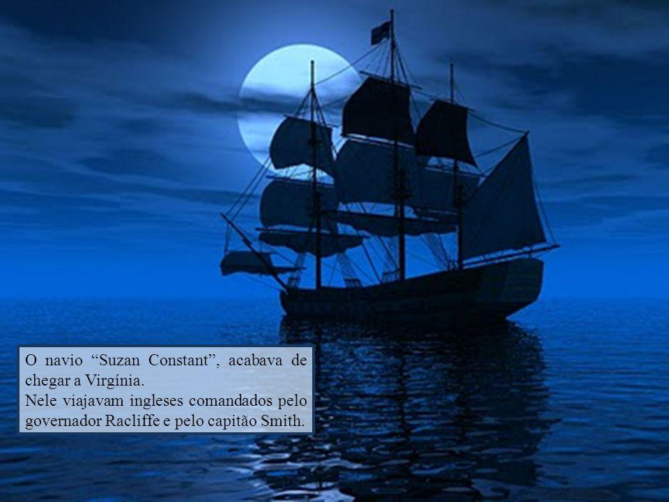 """O navio """"Suzan Constant"""", acabava de chegar a Virgínia. Nele viajavam ingleses comandados pelo governador Racliffe e pelo capitão Smith."""