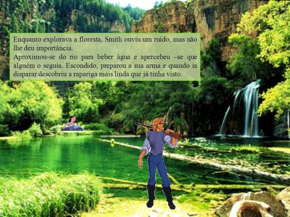 Enquanto explorava a floresta, Smith ouviu um ruído, mas não lhe deu importância. Aproximou-se do rio para beber água e apercebeu –se que alguém o seg