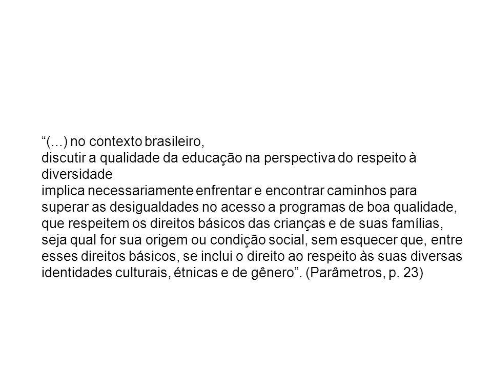 """""""(...) no contexto brasileiro, discutir a qualidade da educação na perspectiva do respeito à diversidade implica necessariamente enfrentar e encontrar"""