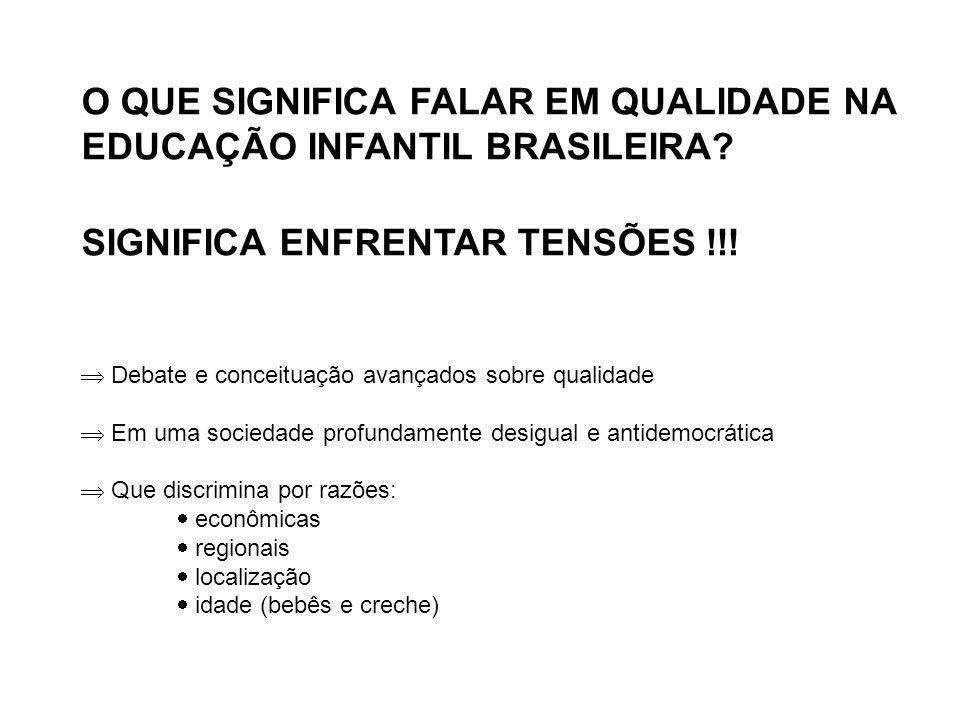 O QUE SIGNIFICA FALAR EM QUALIDADE NA EDUCAÇÃO INFANTIL BRASILEIRA? SIGNIFICA ENFRENTAR TENSÕES !!!  Debate e conceituação avançados sobre qualidade